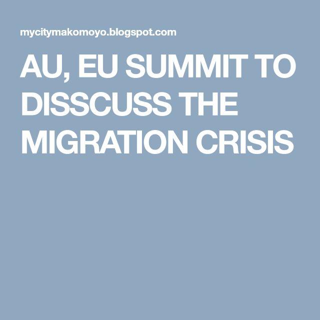 AU, EU SUMMIT TO DISSCUSS THE MIGRATION CRISIS