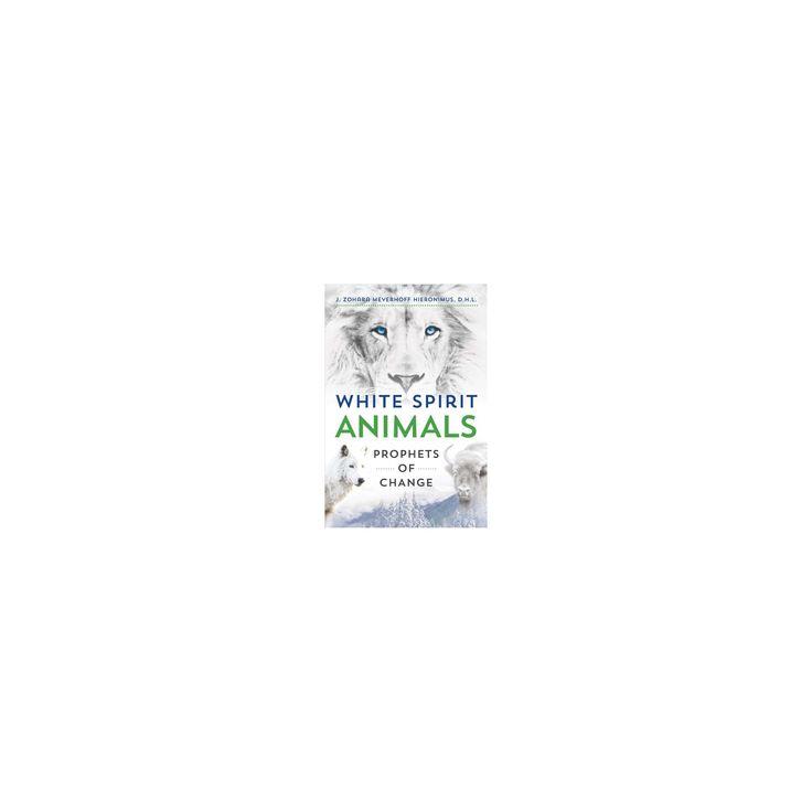 White Spirit Animals : Prophets of Change (Paperback) (J. Zohara Meyerhoff Hieronimus)