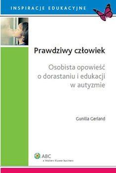 """""""Prawdziwy człowiek. Osobista opowieść o dorastaniu i edukacji w autyzmie"""" autorstwa Gunilli Gerland to książka opisująca przeżycia młodej autorki, która próbuje poradzić sobie z problemami życia codziennego, nie wiedząc o tym, że jest chora na autyzm. Ucząca zrozumienia i tolerancji historia pokazuje, że nawet osoba, która nie potrafi rozróżniać twarzy i gubi się niemal wszędzie, może samodzielnie poradzić sobie w dorosłym życiu, odnaleźć pracę i lepiej lub gorzej się w niej radzić."""