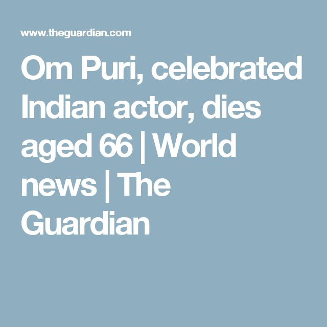 Om Puri, celebrated Indian actor, dies aged 66 | World news | The Guardian