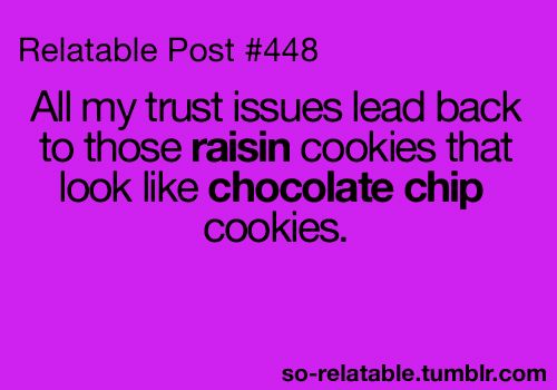 Relatable post.: Relatable Post, My Life, True, Raisin Cookies, Humor Quotes, Funnies, Very Funny Quotes, Chocolate Chip Cookies