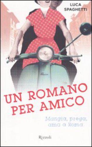 Un #romano per amico. mangia prega ama a edizione Rizzoli  ad Euro 5.90 in #Rizzoli #Libraccio