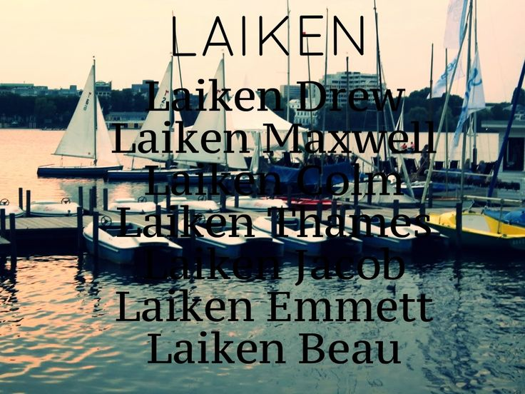 Laiken with inspired middle names for baby boy! www.thebabynamer.weebly.com