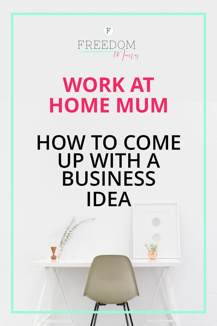 Work At Home Mum How To Come Up With A Business Idea That Is Right For You Mompreneur