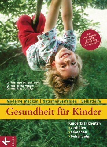 Gesundheit für Kinder. Moderne Medizin - Naturheilverfahren - Selbsthilfe (Herbert Renz-Polster, Nicole Menche, Arne Schäffler)