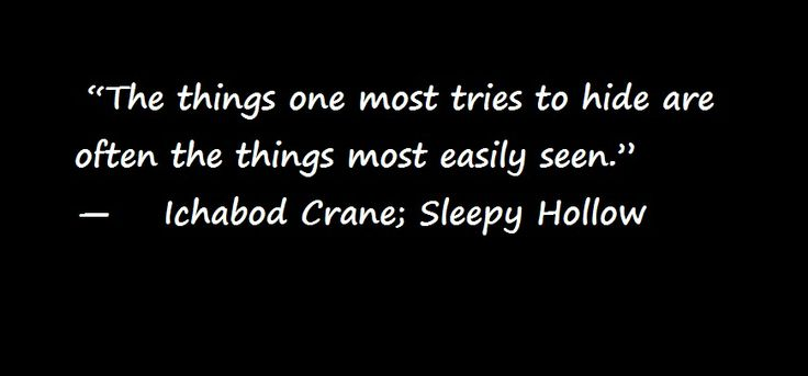 "Ichabod Crane quote from the TV Show ""Sleepy Hollow""."