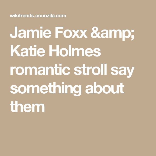 Jamie Foxx & Katie Holmes romantic stroll say something about them