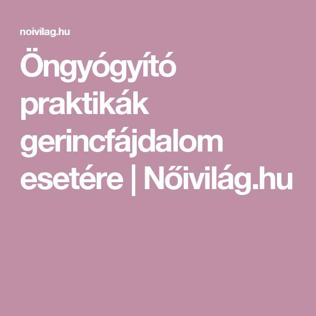 Öngyógyító praktikák gerincfájdalom esetére | Nőivilág.hu