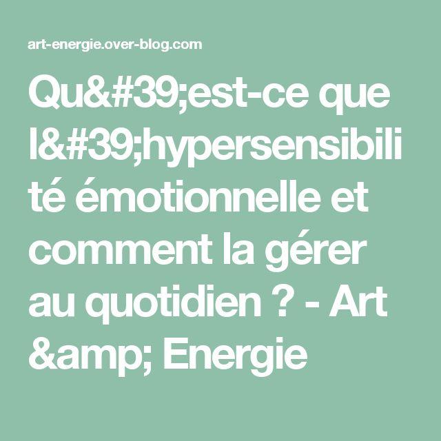 Qu'est-ce que l'hypersensibilité émotionnelle et comment la gérer au quotidien ? - Art & Energie