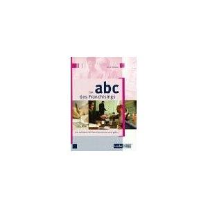 Das ABC des Franchisings. Ein Leitfaden für Franchisegeber und Franchisenehmer.