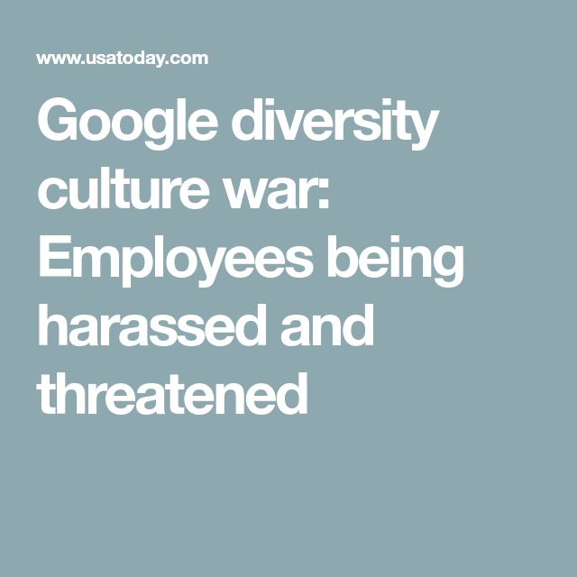 Google diversity culture war: Employees being harassed and threatened