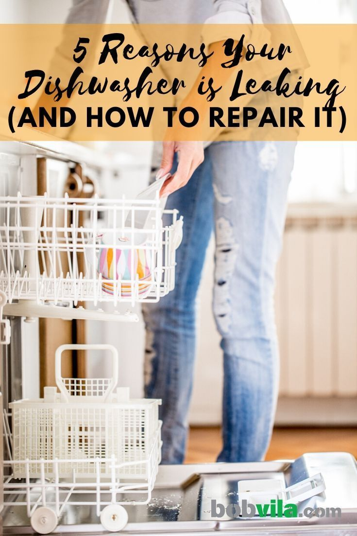 5 Reasons Your Dishwasher Is Leaking And How To Repair It In 2020 Dishwasher Leaking Dishwasher Repair