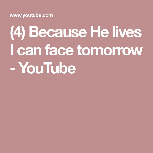 (4) Because He lives I can face tomorrow - YouTube