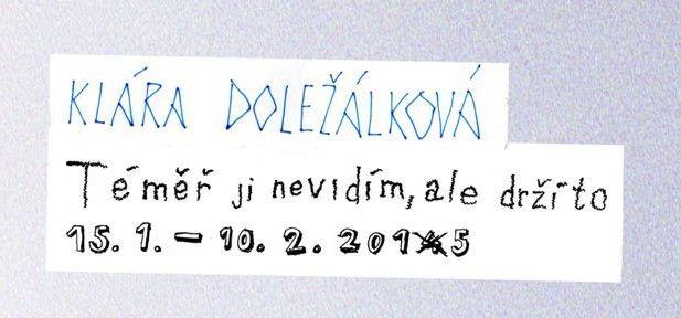 Klára Doležálková / Téměř ji nevidím, ale drží to / Vitrína Deniska / 14. 1. až 10. 2. 2015 / http://www.pifpaf.cz/cs/2015-deniska-dolezalkova