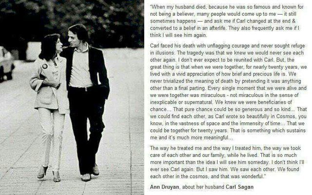 "Carl Sagan's wife regarding his death. ""We lived with a vivid appreciation of how brief and precious life is. Every single moment that we were alive and we were together was miraculous. We found each other in the cosmos, and that was wonderful."""