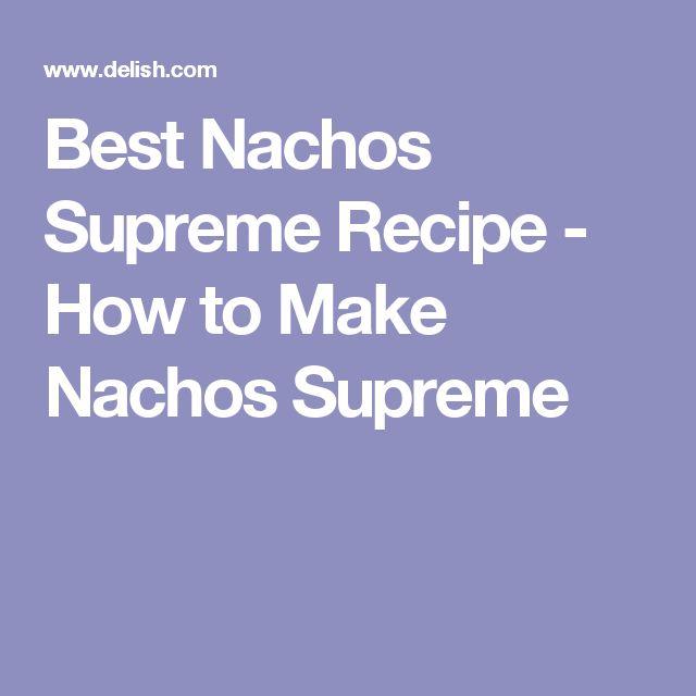 Best Nachos Supreme Recipe - How to Make Nachos Supreme