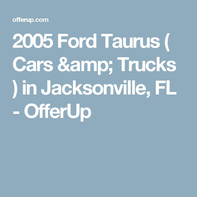 2005 Ford Taurus ( Cars & Trucks ) in Jacksonville, FL - OfferUp