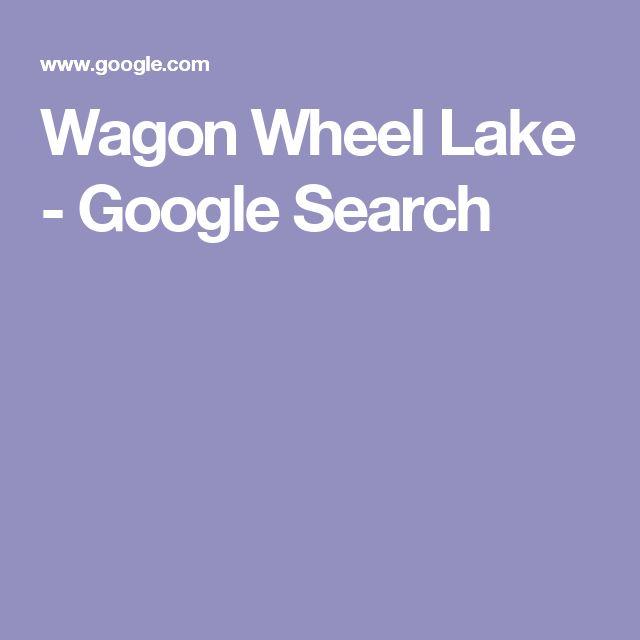 Wagon Wheel Lake - Google Search