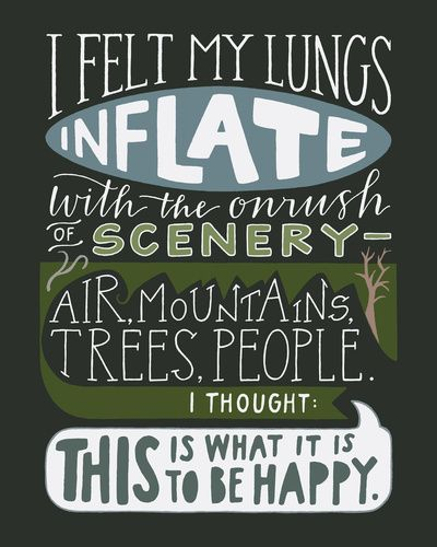 """""""i felt my lungs inflate with the onrush of scenery - air, mountains, trees, people.  I thought, 'This is what it is to be happy.'"""" -- #quotes"""
