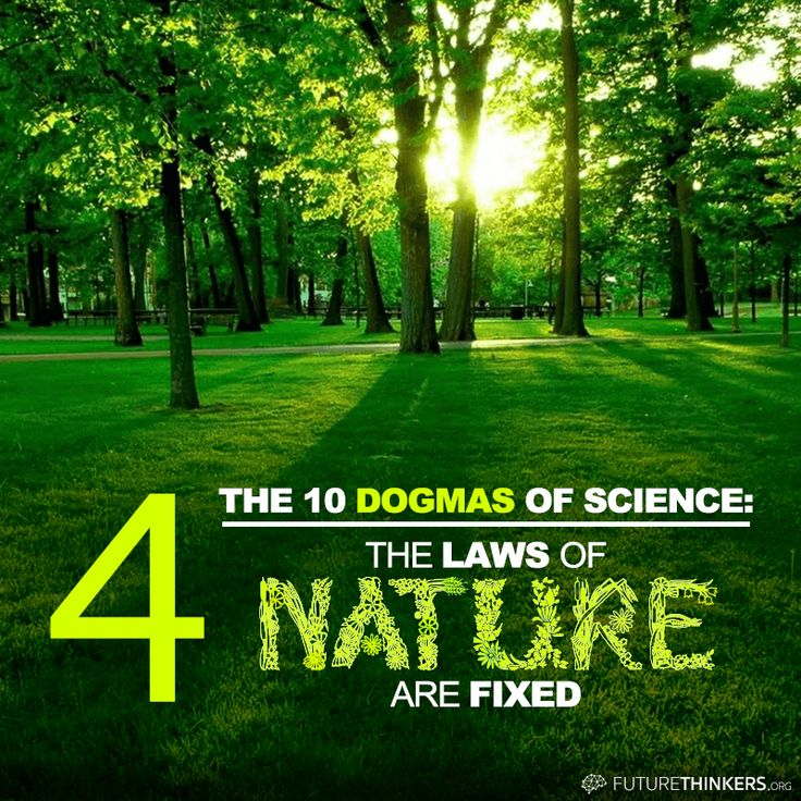 """10 Dogmas of Science: #4: """"The laws of nature are fixed. They are the same today as they were at the beginning, and they will stay the same for ever."""""""