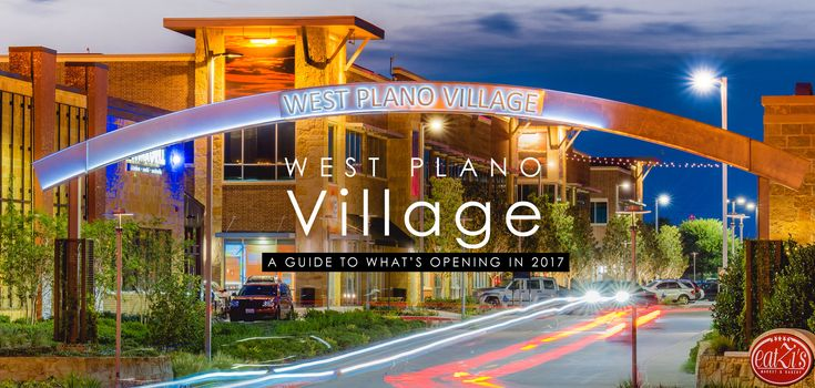 West Plano Village: A Guide to What's Opening in 2017 - Plano Magazine