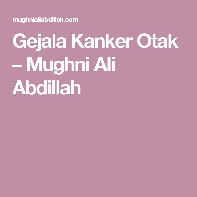 Gejala Kanker Otak – Mughni Ali Abdillah