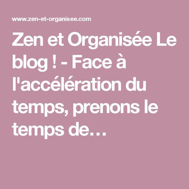 Zen et Organisée Le blog ! - Face à l'accélération du temps, prenons le temps de…