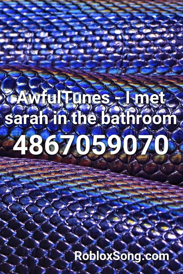 Awfultunes I Met Sarah In The Bathroom Roblox Id Roblox Music Codes Melanie Martinez Imagine Dragons Roblox