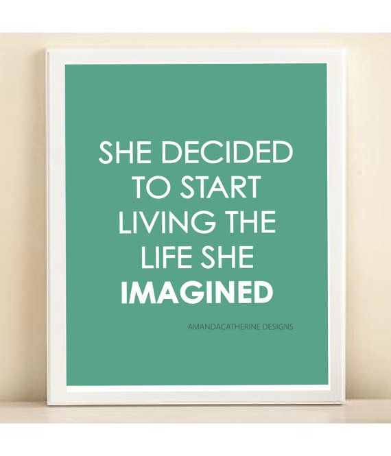 Live the life you imagined: Sayings, Inspiration, Life, Quotes, Start Living, Thought, Print Poster