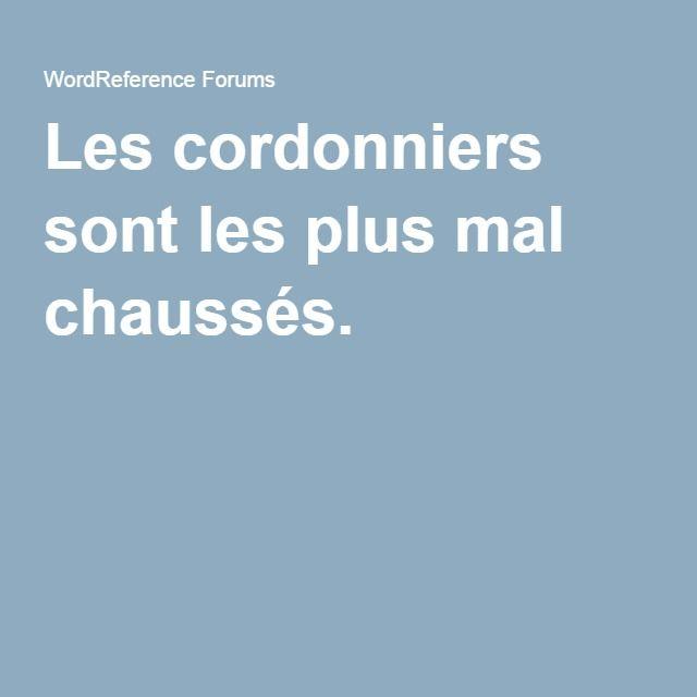Les cordonniers sont les plus mal chaussés.