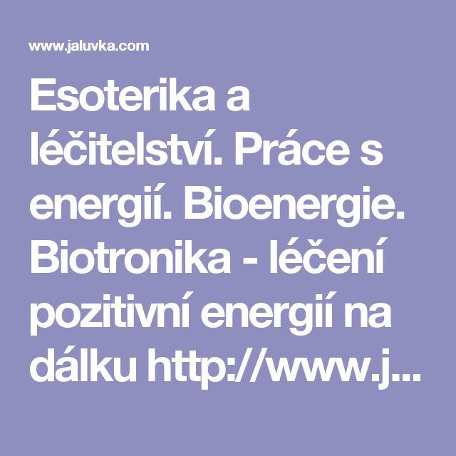 Esoterika a léčitelství. Práce s energií. Bioenergie. Biotronika - léčení pozitivní energií na dálku http://www.jaluvka.com/esoterika-lecitelstvi-terapie-biotronika-energie-zony.htm