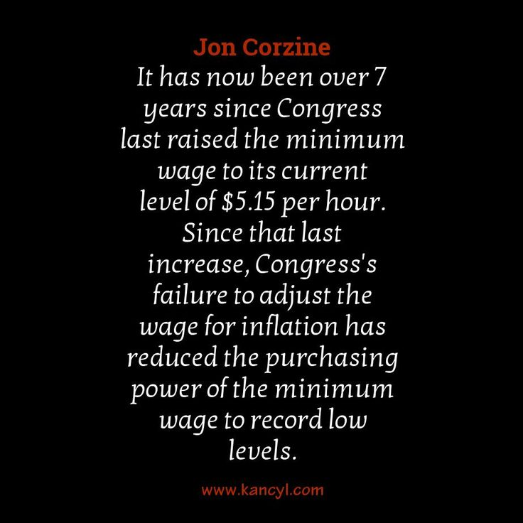 """It has now been over 7 years since Congress last raised the minimum wage to its current level of $5.15 per hour. Since that last increase, Congress's failure to adjust the wage for inflation has reduced the purchasing power of the minimum wage to record low levels."", Jon Corzine"