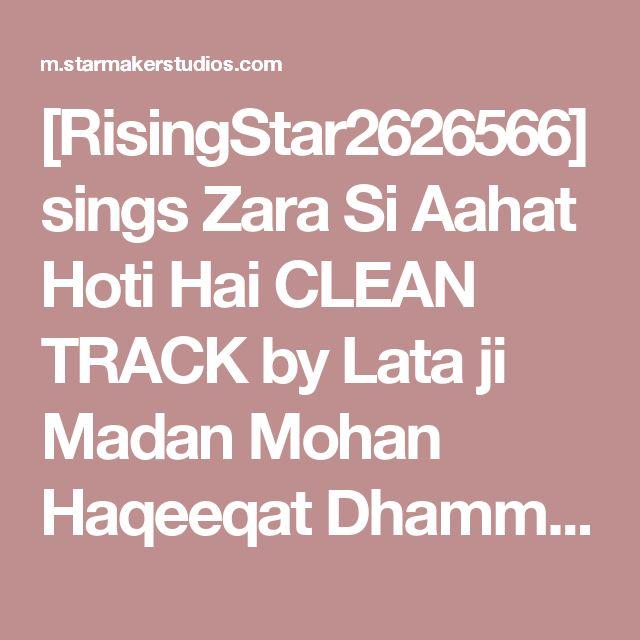 [RisingStar2626566] sings Zara Si Aahat Hoti Hai CLEAN TRACK by Lata ji Madan Mohan Haqeeqat Dhammu, what an incredible voice on StarMaker!