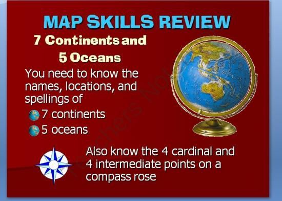 This presentation 29 slide power point is a straightforward review of the Seven Continents, Five Oceans, and Cardinal and Intermediate Compass Points for Middle Grades. It includes: Asia Antarctica Africa South America North America Australia Europe Pacific Ocean Atlantic Ocean Arctic Ocean Indian Ocean Southern Ocean 4 cardinal compass points 4 intermediate compass points The nine page worksheet collection consists of a Study Guide, Practice, a Quiz,and an Alternate Quiz.