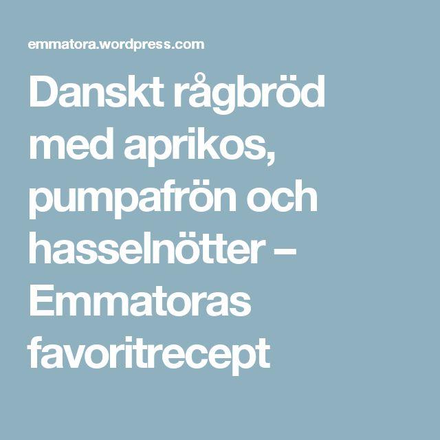 Danskt rågbröd med aprikos, pumpafrön och hasselnötter – Emmatoras favoritrecept