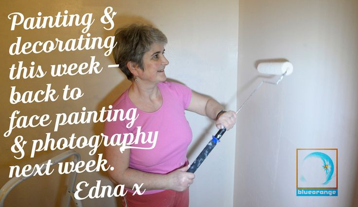 Painting & decorating this week – back to face painting & photography next week. Edna