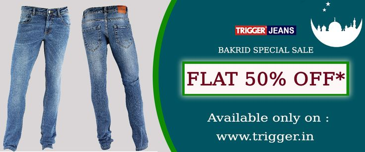 Branded trigger jeans present Bakrid sale  Only on : www.trigger.in