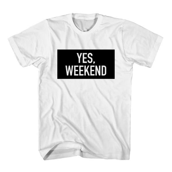 T-Shirt Yes Weekend unisex mens womens S, M, L, XL, 2XL color grey and white. Tumblr t-shirt free shipping USA and worldwide.
