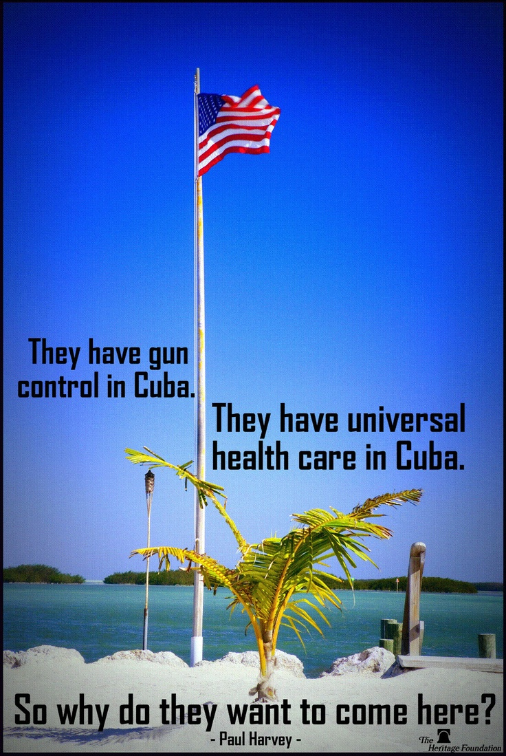 """They have gun control in Cuba. they have universal health care in Cuba. So why do they want to come here?"""