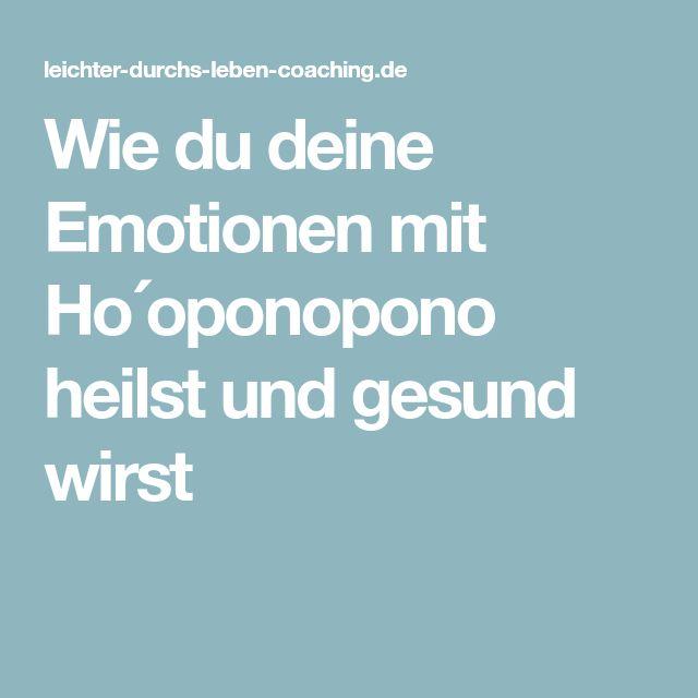 Wie du deine Emotionen mit Ho´oponopono heilst und gesund wirst
