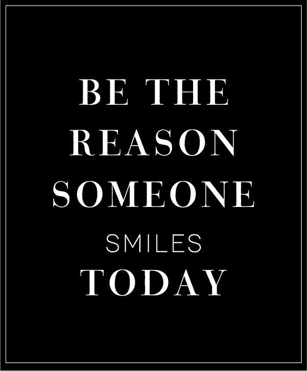 Usted sea el motivo que alguien sonríe hoy. Be the reason someone smiles today.