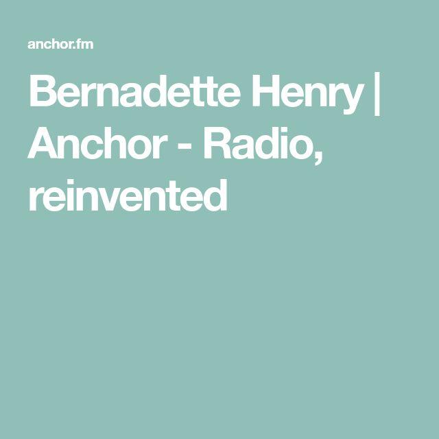 Bernadette Henry   Anchor - Radio, reinvented