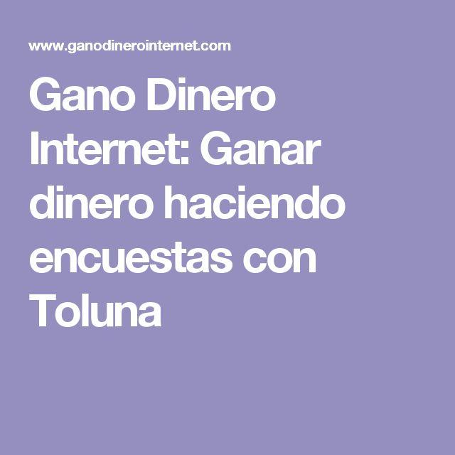 Gano Dinero Internet: Ganar dinero haciendo encuestas con Toluna