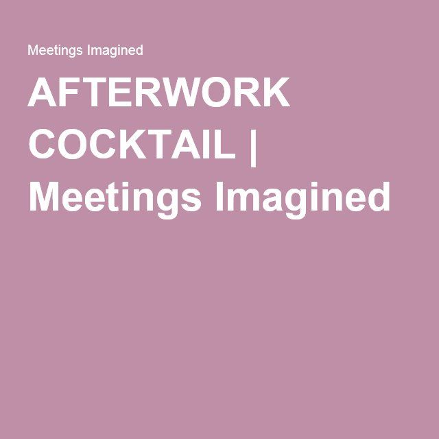 AFTERWORK COCKTAIL | Meetings Imagined