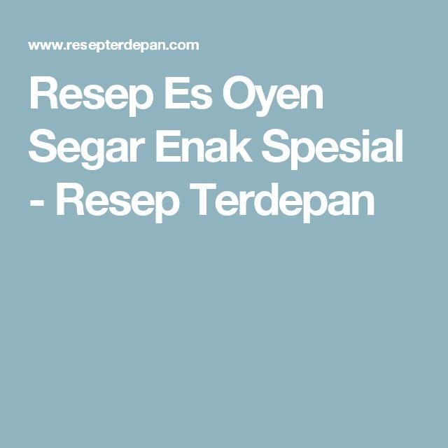 Resep Es Oyen Segar Enak Spesial - Resep Terdepan