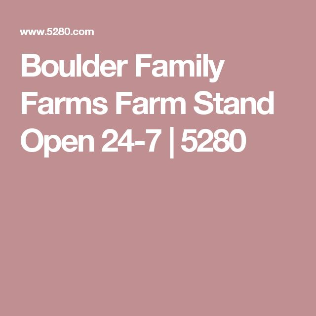 Boulder Family Farms Farm Stand Open 24-7 | 5280