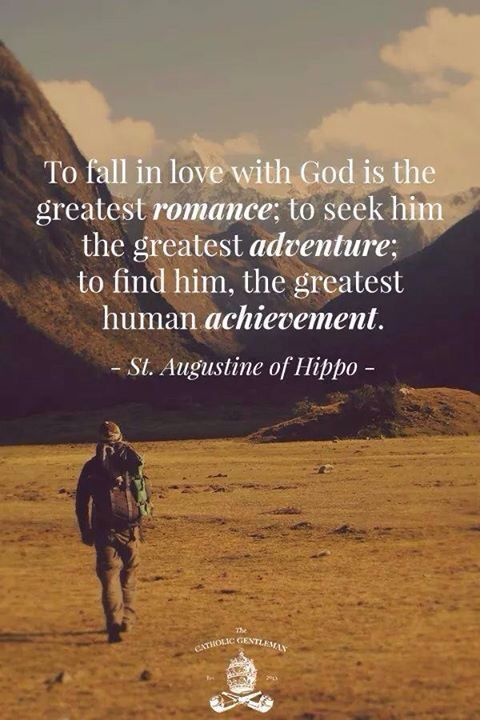 ONE OF MY FAVORITE SAINT QUOTES!!! ~Saint Augustine of Hippo – (awestruck.tv   The Catholic Gentleman)