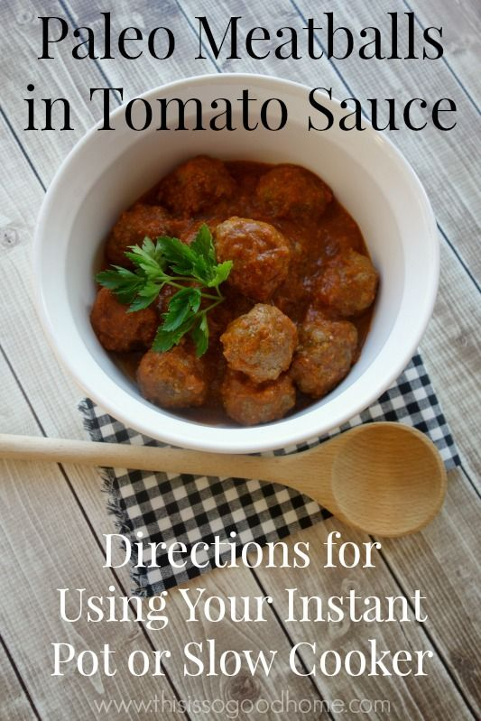 151 best instant pot recipes images on pinterest beef lettuce learn how to make the most tender and delicious paleo meatballs in tomato sauce using either your slow cooker or the instant pot comfort food at its best forumfinder Image collections