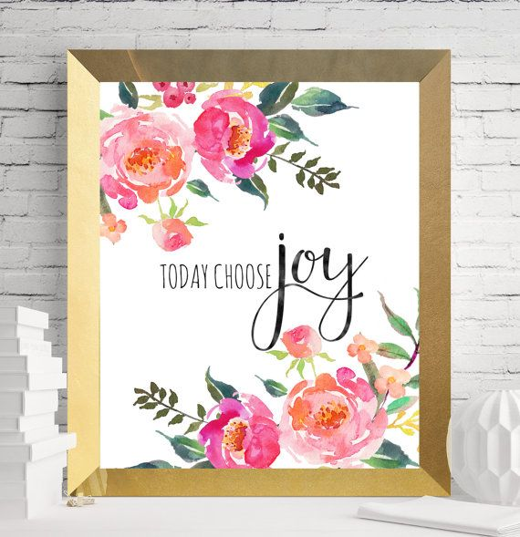 Floral printable quote printable today choose to by SoulPrintables