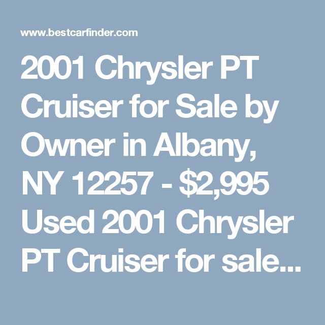 2001 Chrysler PT Cruiser for Sale by Owner in Albany, NY 12257 - $2,995 Used 2001 Chrysler PT Cruiser for sale by owner with 170,000 miles for $2,995 in Albany, NY Listing 57209033 - Best Car Finder